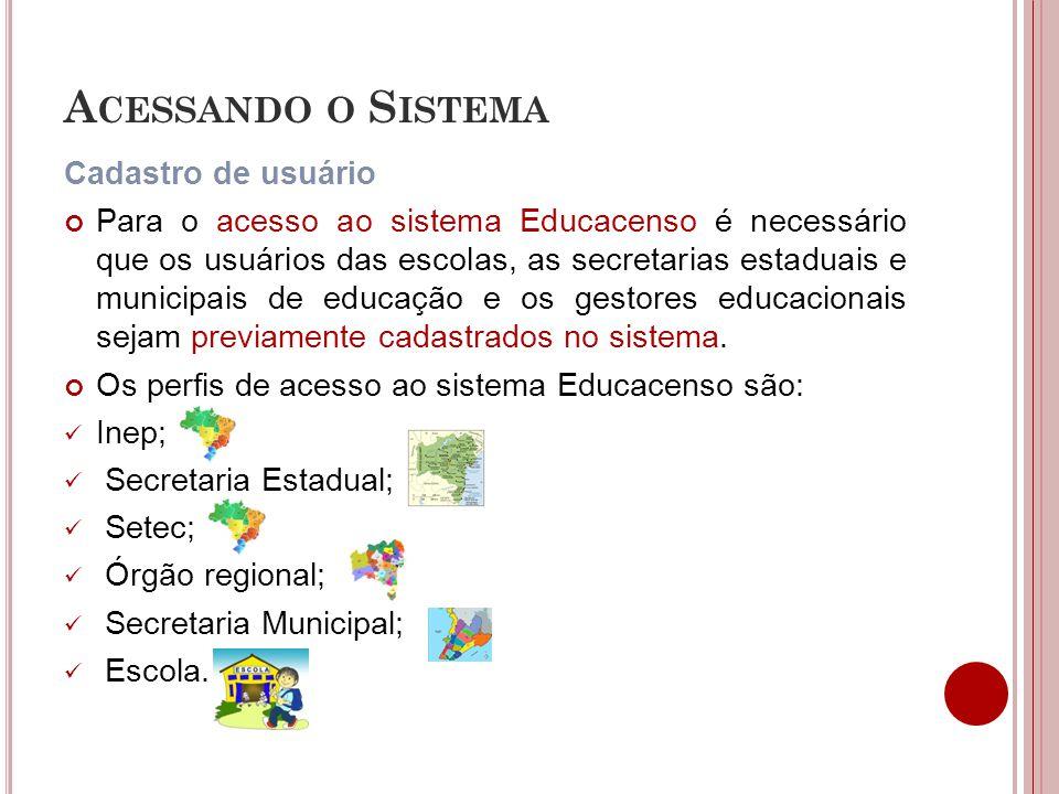 A CESSANDO O S ISTEMA Cadastro de usuário Para o acesso ao sistema Educacenso é necessário que os usuários das escolas, as secretarias estaduais e municipais de educação e os gestores educacionais sejam previamente cadastrados no sistema.