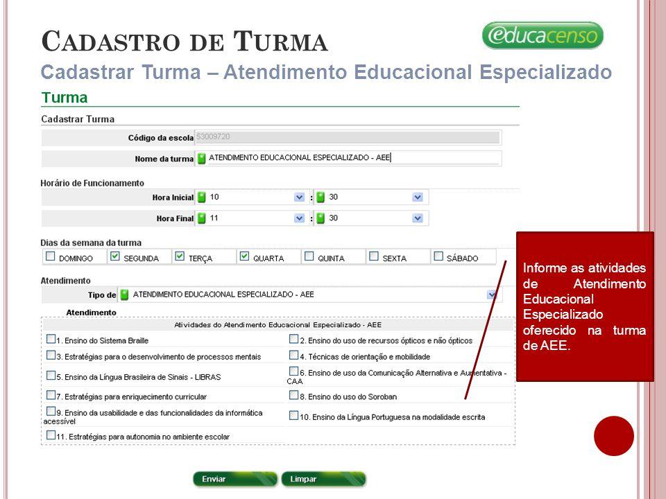 C ADASTRO DE T URMA Cadastrar Turma – Atendimento Educacional Especializado Informe as atividades de Atendimento Educacional Especializado oferecido na turma de AEE.
