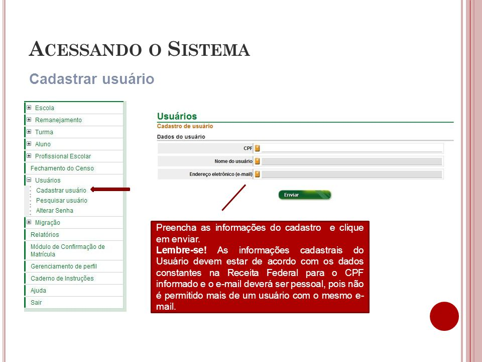 A CESSANDO O S ISTEMA Cadastrar usuário Preencha as informações do cadastro e clique em enviar.