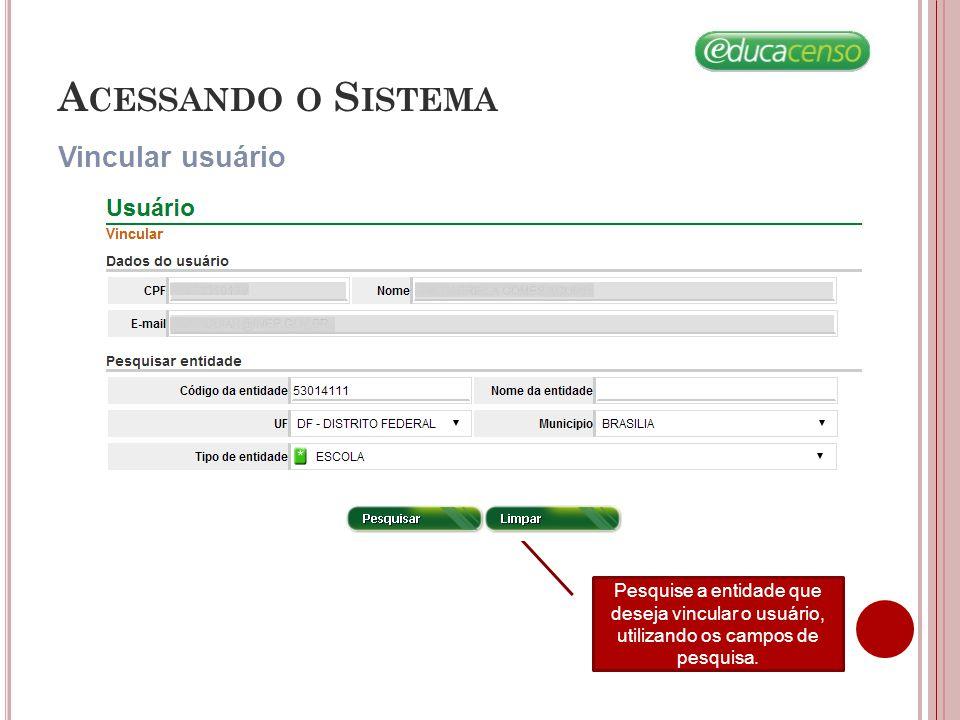 Vincular usuário A CESSANDO O S ISTEMA Pesquise a entidade que deseja vincular o usuário, utilizando os campos de pesquisa.