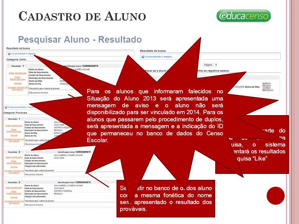 C ADASTRO DE A LUNO Pesquisar Aluno - Resultado É disponibilizado as opções: Editar Identificação, Editar Dados pessoais, Vincular, Visualizar vínculos do ano anterior.