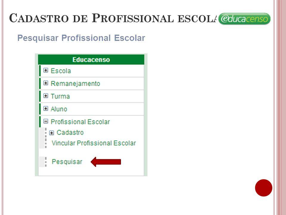 C ADASTRO DE P ROFISSIONAL ESCOLAR Pesquisar Profissional Escolar Preencha os campos de Pesquisa do Profissional Escolar.