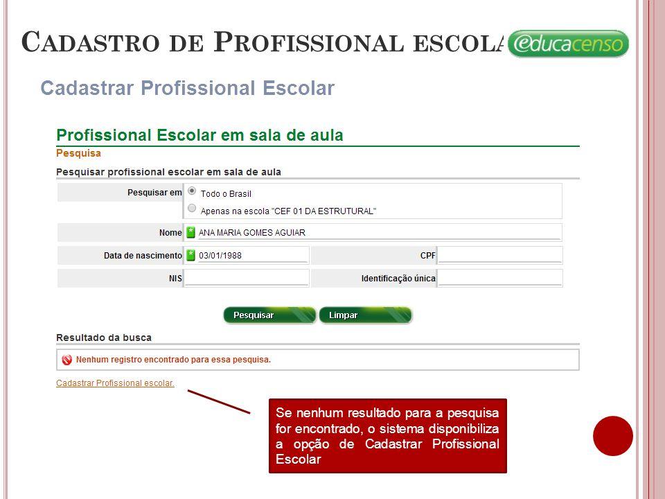 C ADASTRO DE P ROFISSIONAL ESCOLAR Cadastrar/ Editar Profissional Escolar - Identificação