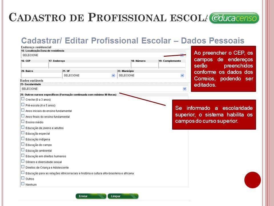 C ADASTRO DE P ROFISSIONAL ESCOLAR Cadastrar/ Editar Profissional Escolar – Dados Pessoais Ao preencher o CEP, os campos de endereços serão preenchidos conforme os dados dos Correios, podendo ser editados.
