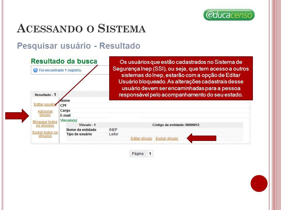 A CESSANDO O S ISTEMA Pesquisar usuário - Resultado Os usuários que estão cadastrados no Sistema de Segurança Inep (SSI), ou seja, que tem acesso a outros sistemas do Inep, estarão com a opção de Editar Usuário bloqueado.