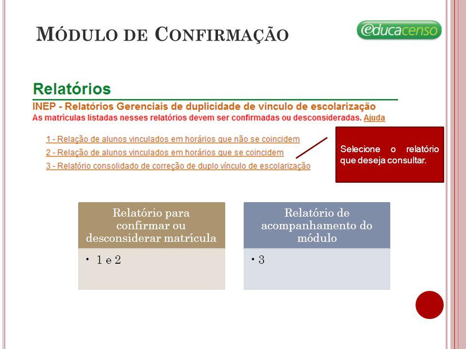 Relatório para confirmar ou desconsiderar matrícula 1 e 2 Relatório de acompanhamento do módulo 3 Selecione o relatório que deseja consultar.