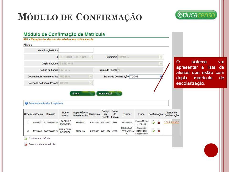 M ÓDULO DE C ONFIRMAÇÃO Confirmar Matrícula Clique no ícone para confirmar matrícula.