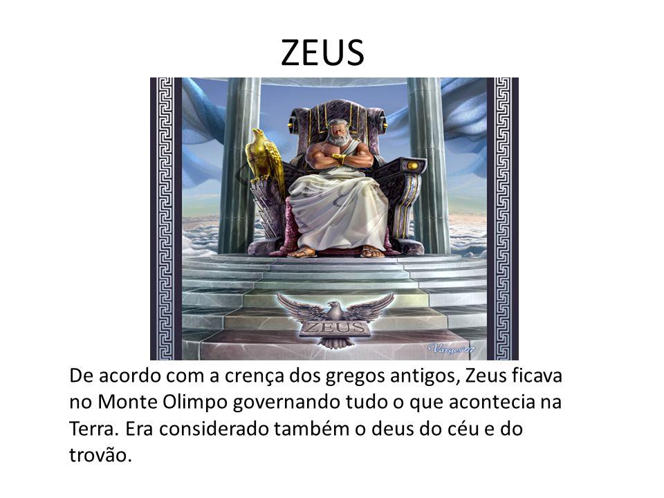ZEUS De acordo com a crença dos gregos antigos, Zeus ficava no Monte Olimpo governando tudo o que acontecia na Terra.