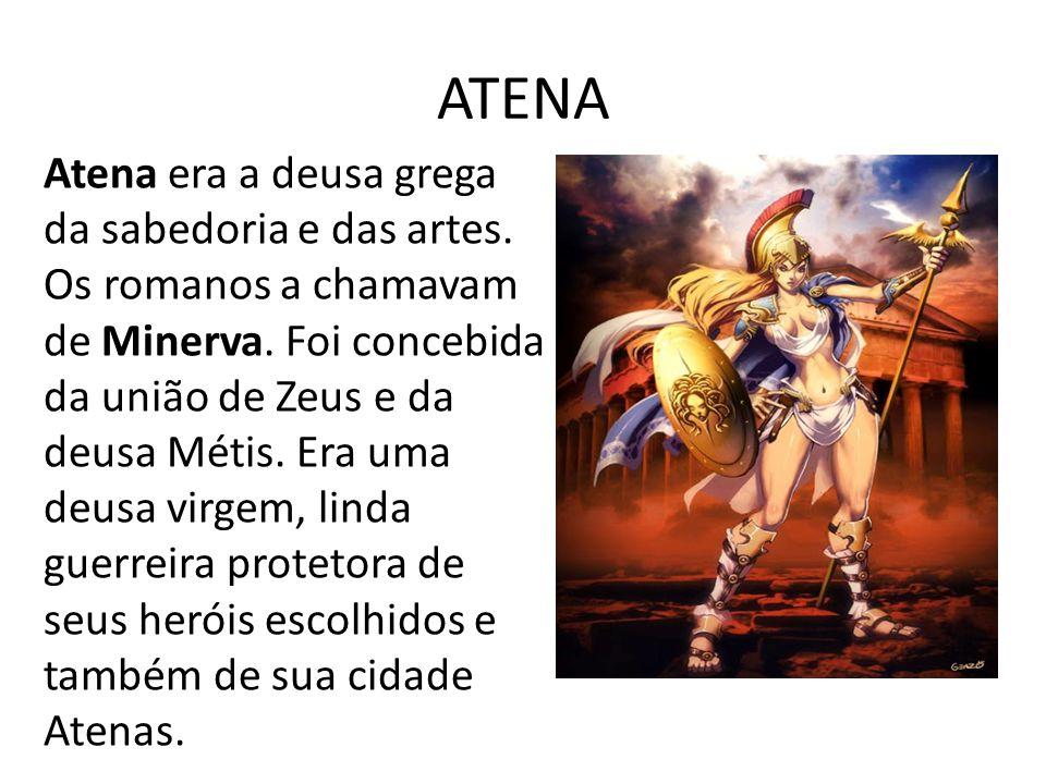 ATENA Atena era a deusa grega da sabedoria e das artes.