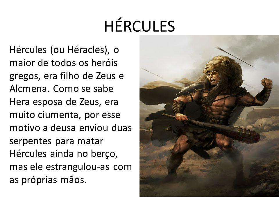 HÉRCULES Hércules (ou Héracles), o maior de todos os heróis gregos, era filho de Zeus e Alcmena.