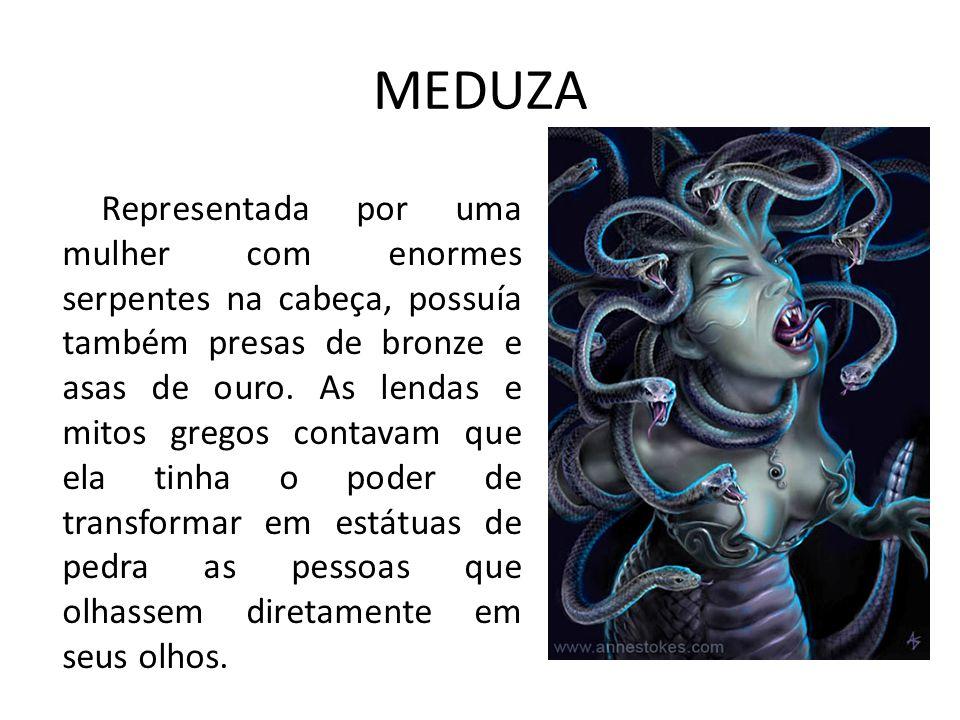 MEDUZA Representada por uma mulher com enormes serpentes na cabeça, possuía também presas de bronze e asas de ouro.