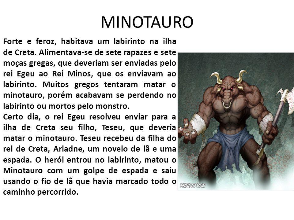 MINOTAURO Forte e feroz, habitava um labirinto na ilha de Creta.