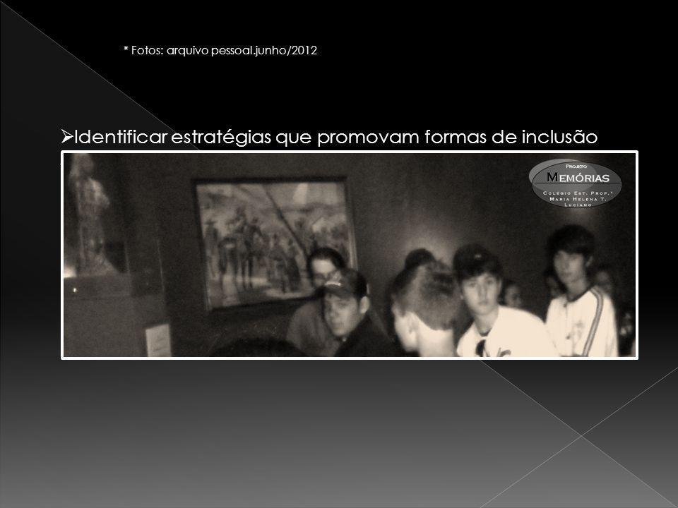 Identificar estratégias que promovam formas de inclusão social * Fotos: arquivo pessoal.junho/2012