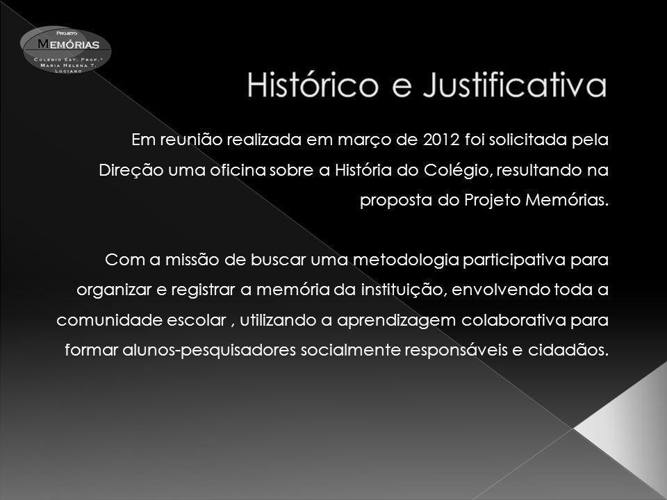 Em reunião realizada em março de 2012 foi solicitada pela Direção uma oficina sobre a História do Colégio, resultando na proposta do Projeto Memórias.