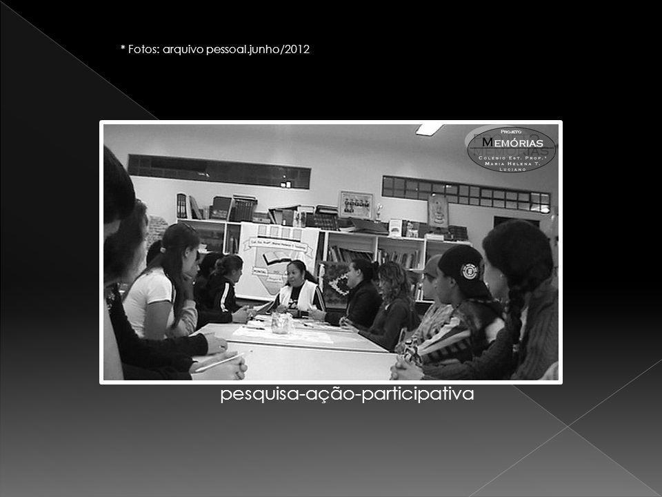 pesquisa-ação-participativa * Fotos: arquivo pessoal.junho/2012