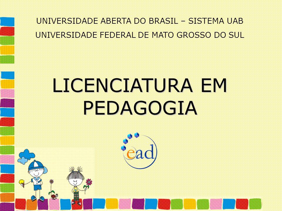 UNIVERSIDADE ABERTA DO BRASIL – SISTEMA UAB UNIVERSIDADE FEDERAL DE MATO GROSSO DO SUL LICENCIATURA EM PEDAGOGIA