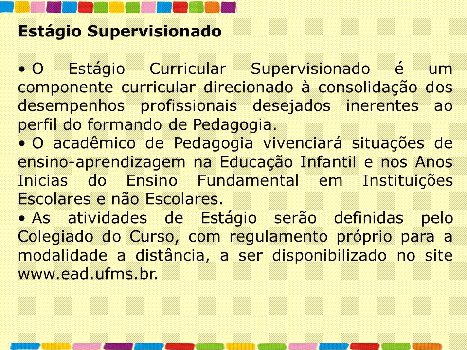 Estágio Supervisionado O Estágio Curricular Supervisionado é um componente curricular direcionado à consolidação dos desempenhos profissionais desejad