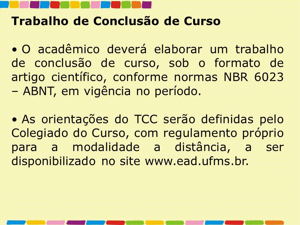 Trabalho de Conclusão de Curso O acadêmico deverá elaborar um trabalho de conclusão de curso, sob o formato de artigo científico, conforme normas NBR