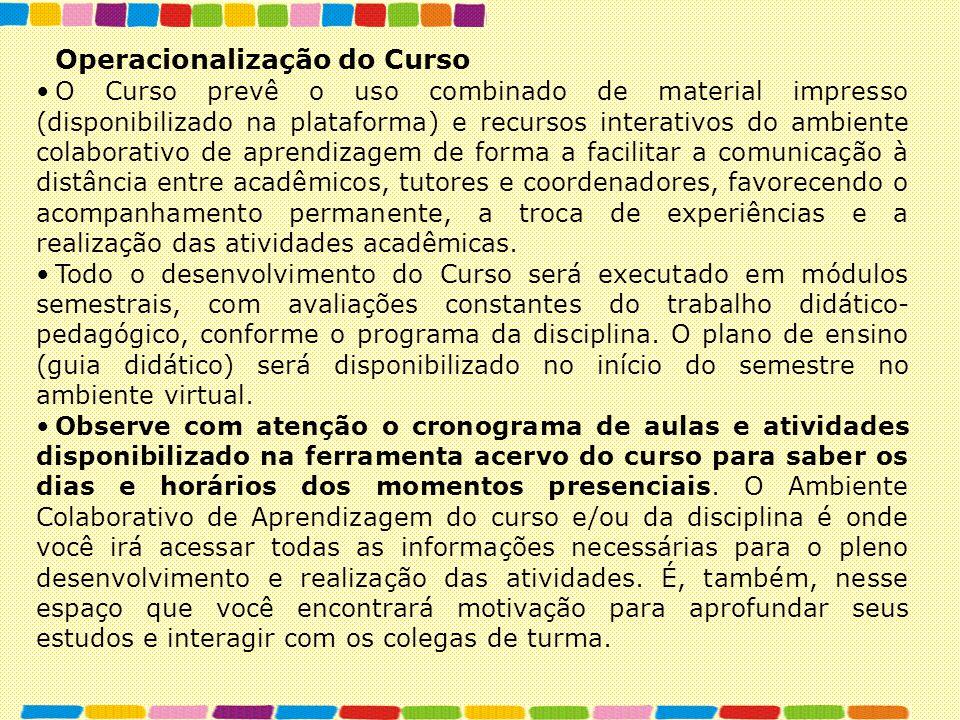Operacionalização do Curso O Curso prevê o uso combinado de material impresso (disponibilizado na plataforma) e recursos interativos do ambiente colab