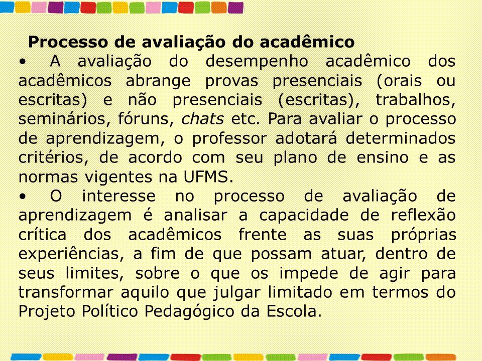 Processo de avaliação do acadêmico A avaliação do desempenho acadêmico dos acadêmicos abrange provas presenciais (orais ou escritas) e não presenciais