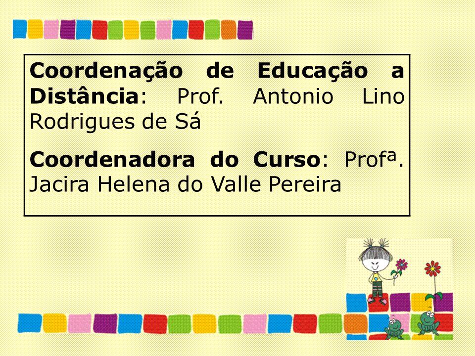 Coordenação de Educação a Distância: Prof. Antonio Lino Rodrigues de Sá Coordenadora do Curso: Profª. Jacira Helena do Valle Pereira