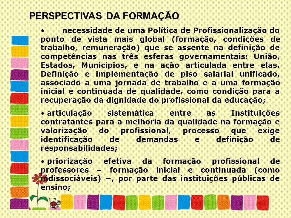 PERSPECTIVAS DA FORMAÇÃO necessidade de uma Política de Profissionalização do ponto de vista mais global (formação, condições de trabalho, remuneração