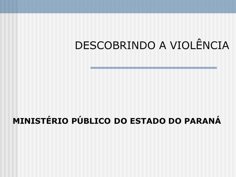 MINISTÉRIO PÚBLICO DO ESTADO DO PARANÁ DESCOBRINDO A VIOLÊNCIA