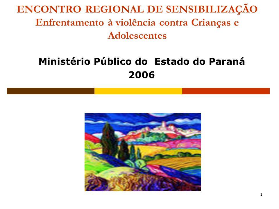 1 ENCONTRO REGIONAL DE SENSIBILIZAÇÃO Enfrentamento à violência contra Crianças e Adolescentes Ministério Público do Estado do Paraná 2006