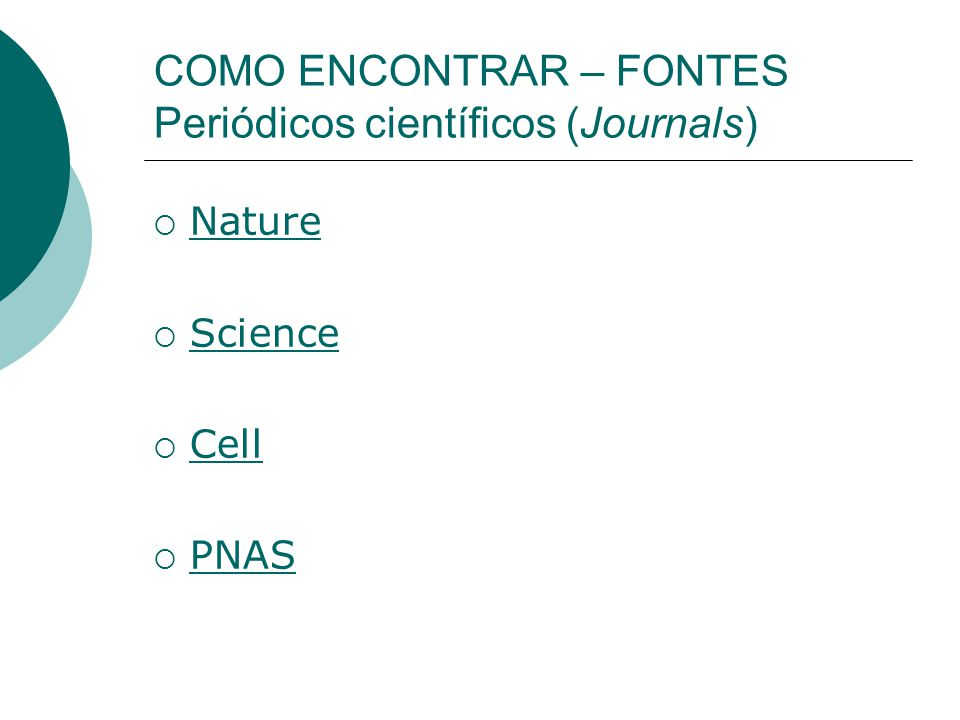 COMO ENCONTRAR – FONTES Periódicos científicos (Journals) Nature Science Cell PNAS