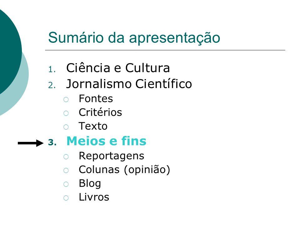 Sumário da apresentação 1. Ciência e Cultura 2. Jornalismo Científico Fontes Critérios Texto 3.