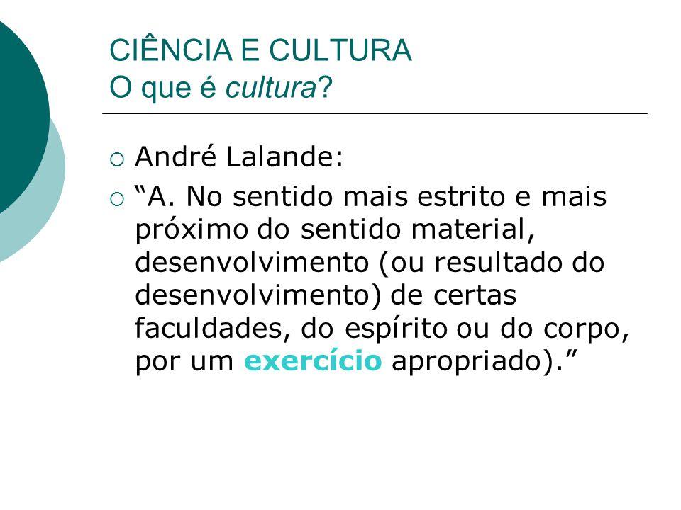 CIÊNCIA E CULTURA O que é cultura. André Lalande: A.