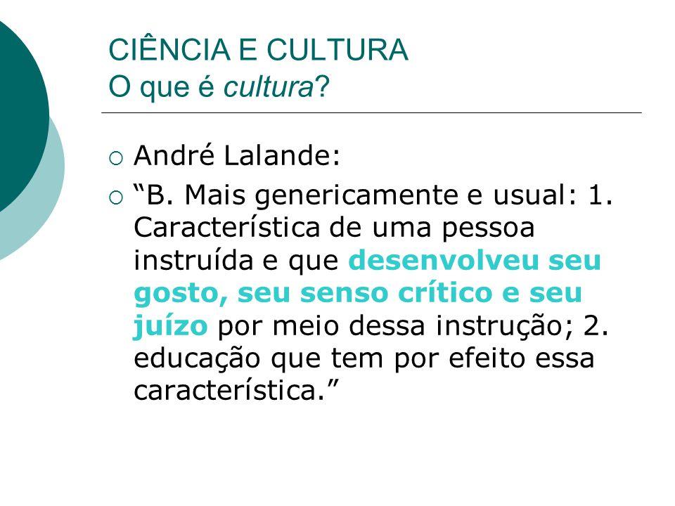 CIÊNCIA E CULTURA O que é cultura. André Lalande: B.