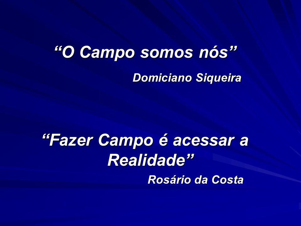 O Campo somos nós Domiciano Siqueira Domiciano Siqueira Fazer Campo é acessar a Realidade Rosário da Costa Rosário da Costa