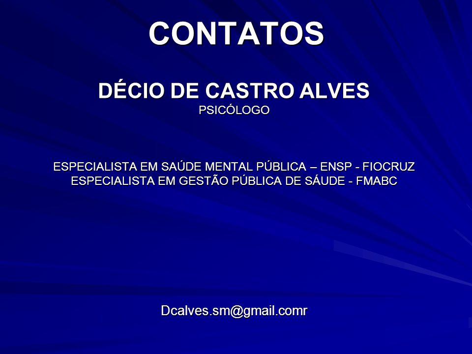 CONTATOS DÉCIO DE CASTRO ALVES PSICÓLOGO ESPECIALISTA EM SAÚDE MENTAL PÚBLICA – ENSP - FIOCRUZ ESPECIALISTA EM GESTÃO PÚBLICA DE SÁUDE - FMABC Dcalves
