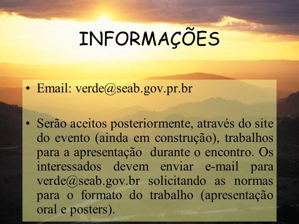 INFORMAÇÕES Email: verde@seab.gov.pr.br Serão aceitos posteriormente, através do site do evento (ainda em construção), trabalhos para a apresentação d