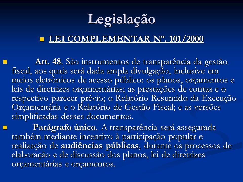 Legislação LEI COMPLEMENTAR Nº. 101/2000 LEI COMPLEMENTAR Nº. 101/2000 Art. 48. São instrumentos de transparência da gestão fiscal, aos quais será dad