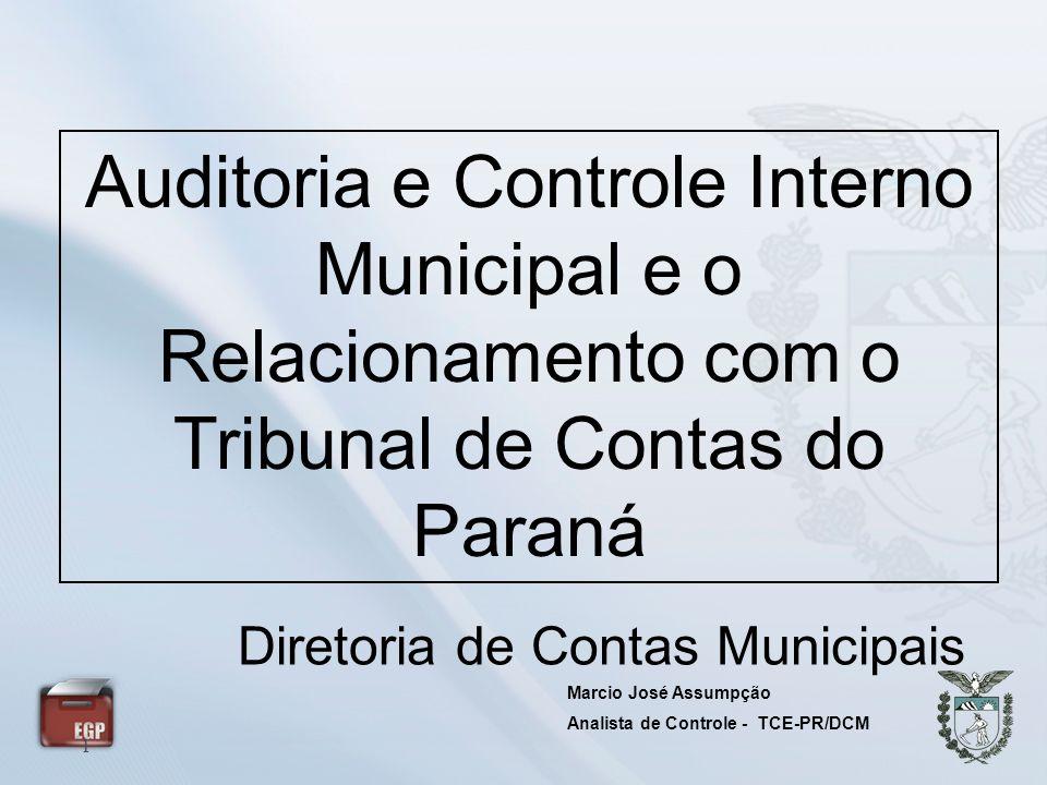 1 Diretoria de Contas Municipais Auditoria e Controle Interno Municipal e o Relacionamento com o Tribunal de Contas do Paraná Marcio José Assumpção An