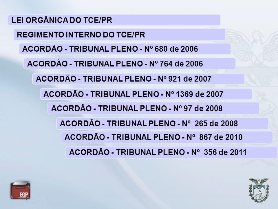 10 LEI ORGÂNICA DO TCE/PR REGIMENTO INTERNO DO TCE/PR ACORDÃO - TRIBUNAL PLENO - Nº 680 de 2006 ACORDÃO - TRIBUNAL PLENO - Nº 921 de 2007 ACORDÃO - TR