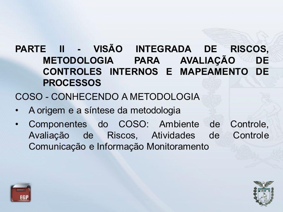 PARTE II - VISÃO INTEGRADA DE RISCOS, METODOLOGIA PARA AVALIAÇÃO DE CONTROLES INTERNOS E MAPEAMENTO DE PROCESSOS COSO - CONHECENDO A METODOLOGIA A ori