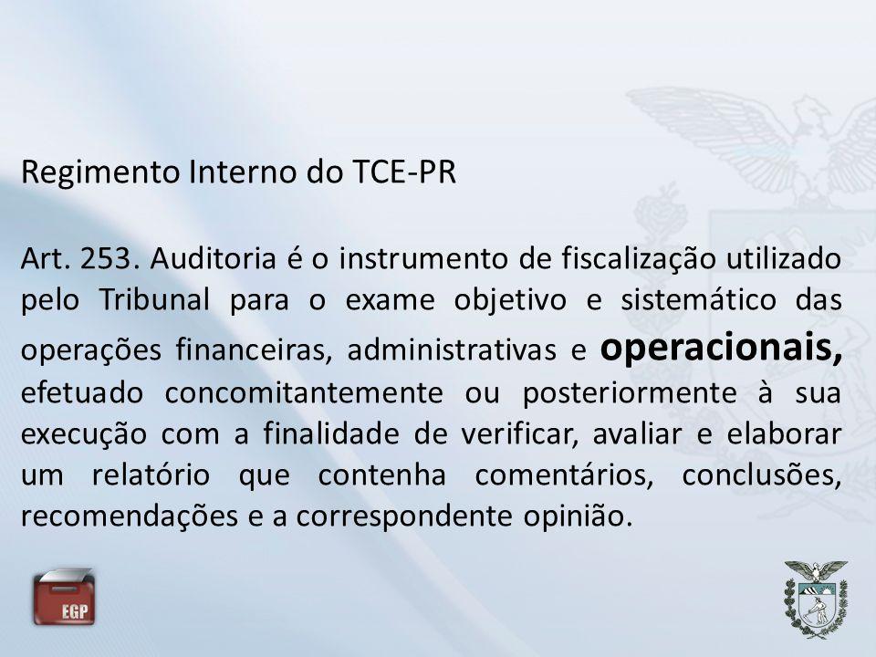 Regimento Interno do TCE-PR Art. 253. Auditoria é o instrumento de fiscalização utilizado pelo Tribunal para o exame objetivo e sistemático das operaç