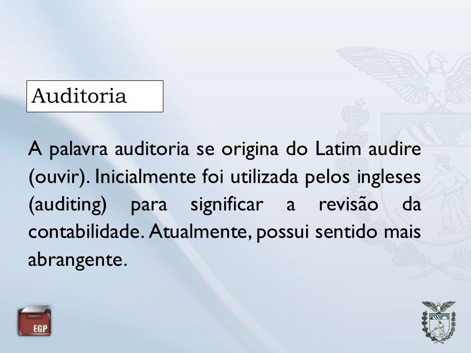 Auditoria A palavra auditoria se origina do Latim audire (ouvir). Inicialmente foi utilizada pelos ingleses (auditing) para significar a revisão da co