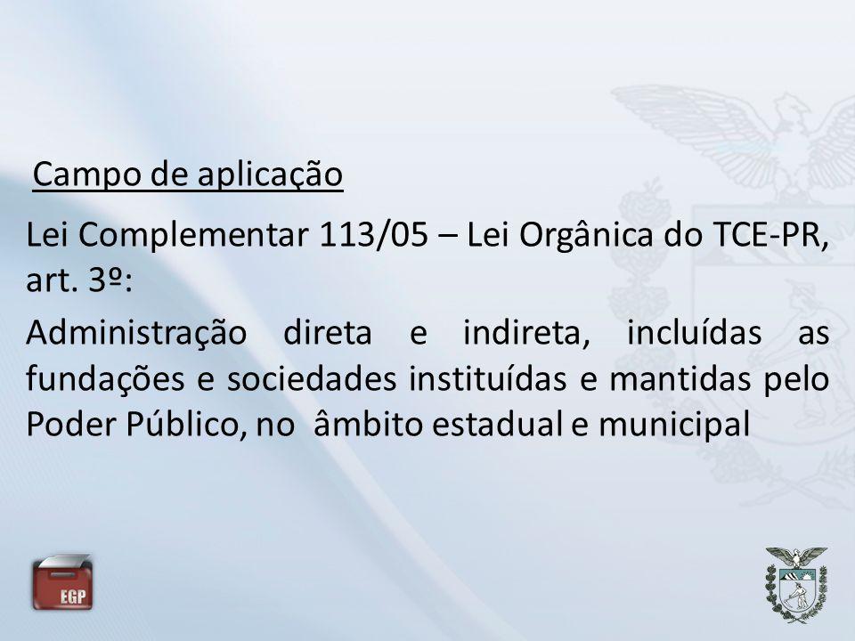 Campo de aplicação Lei Complementar 113/05 – Lei Orgânica do TCE-PR, art. 3º: Administração direta e indireta, incluídas as fundações e sociedades ins