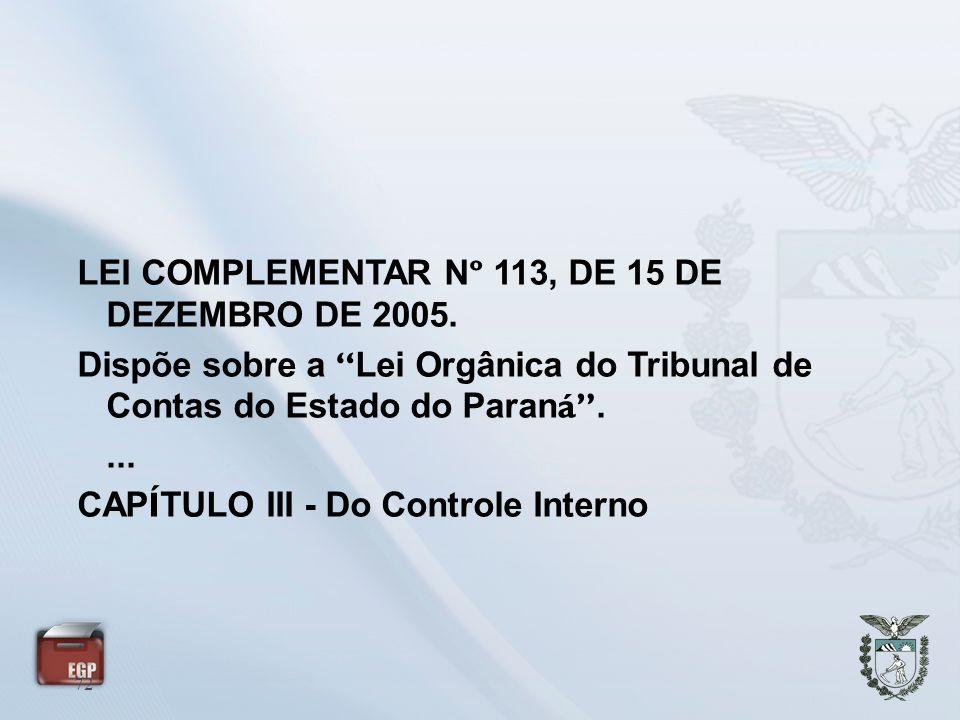 72 LEI COMPLEMENTAR N º 113, DE 15 DE DEZEMBRO DE 2005. Dispõe sobre a Lei Orgânica do Tribunal de Contas do Estado do Paran á.... CAP Í TULO III - Do