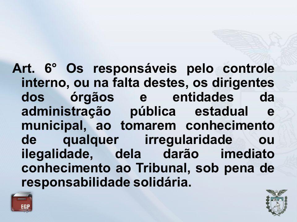 75 Art. 6° Os responsáveis pelo controle interno, ou na falta destes, os dirigentes dos órgãos e entidades da administração pública estadual e municip