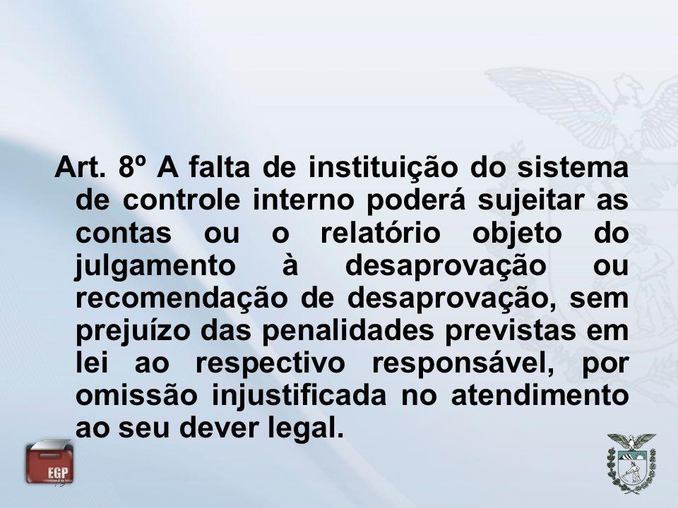 79 Art. 8º A falta de instituição do sistema de controle interno poderá sujeitar as contas ou o relatório objeto do julgamento à desaprovação ou recom