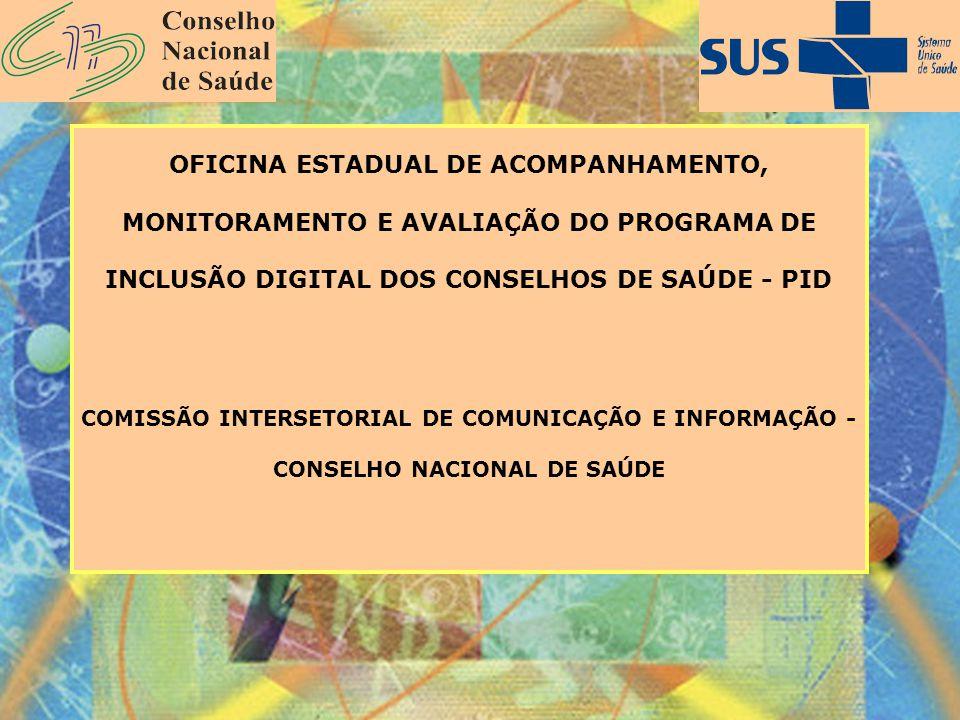 OFICINA ESTADUAL DE ACOMPANHAMENTO, MONITORAMENTO E AVALIAÇÃO DO PROGRAMA DE INCLUSÃO DIGITAL DOS CONSELHOS DE SAÚDE - PID COMISSÃO INTERSETORIAL DE C