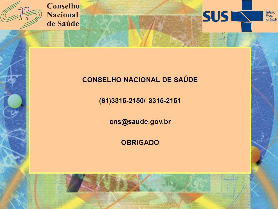 CONSELHO NACIONAL DE SAÚDE (61)3315-2150/ 3315-2151 cns@saude.gov.br OBRIGADO