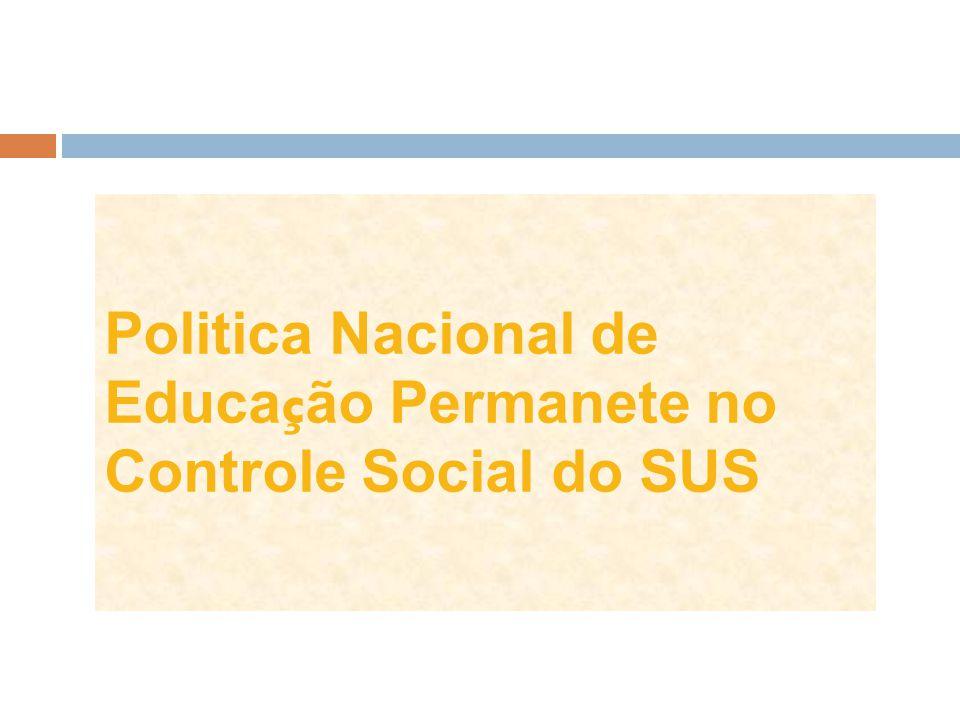 Politica Nacional de Educa ç ão Permanete no Controle Social do SUS