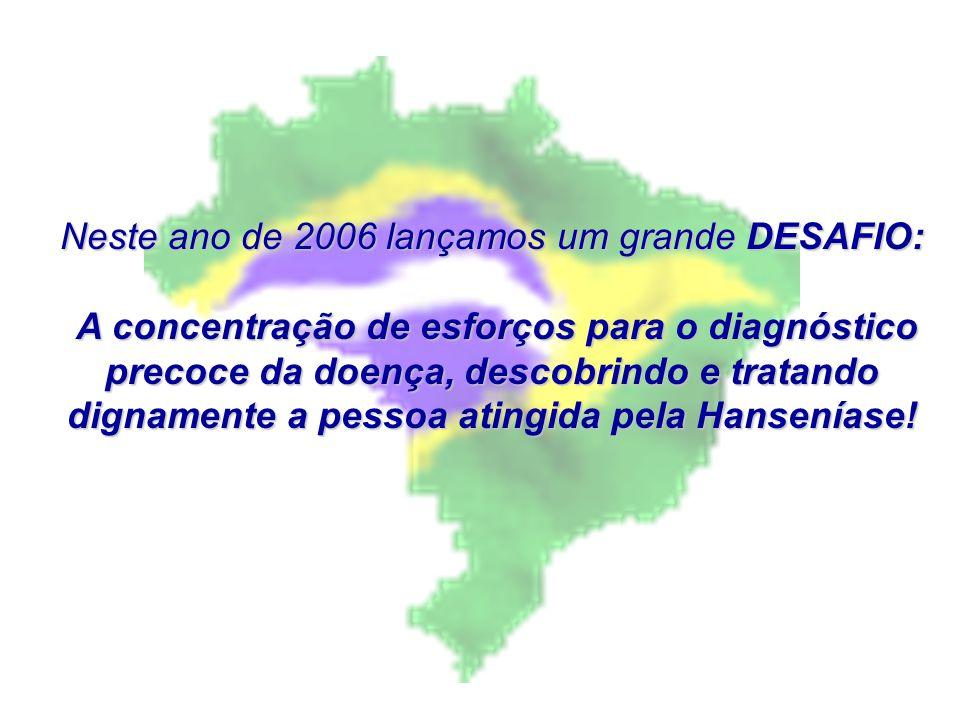 Neste ano de 2006 lançamos um grande DESAFIO: A concentração de esforços para o diagnóstico precoce da doença, descobrindo e tratando dignamente a pessoa atingida pela Hanseníase.