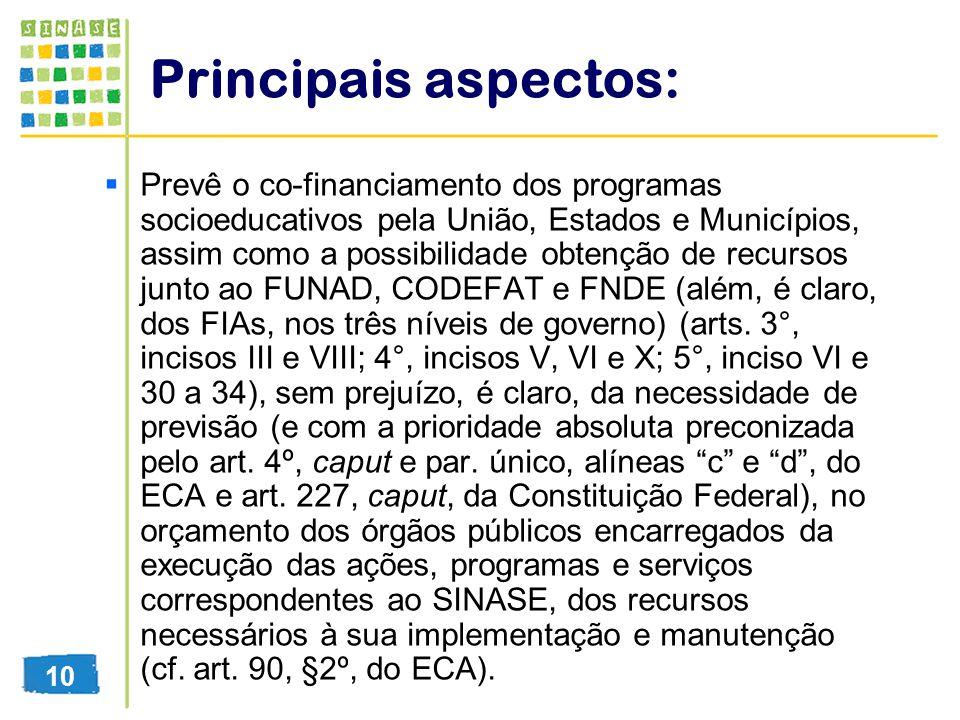 Principais aspectos: Prevê o co-financiamento dos programas socioeducativos pela União, Estados e Municípios, assim como a possibilidade obtenção de r